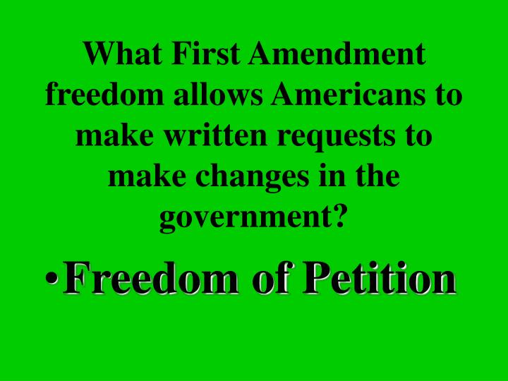 What First Amendment freedom allows Americans to make written requests to make changes in the government?