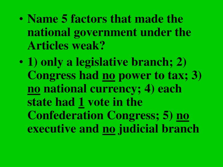 Name 5 factors that made the national government under the Articles weak?