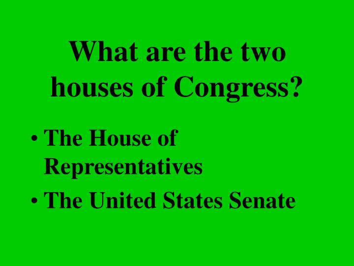 What are the two houses of Congress?
