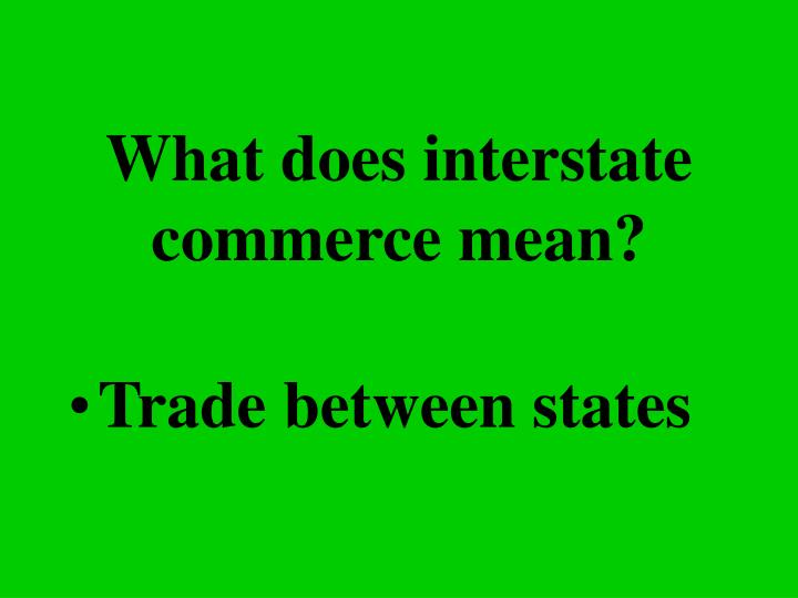 What does interstate commerce mean?