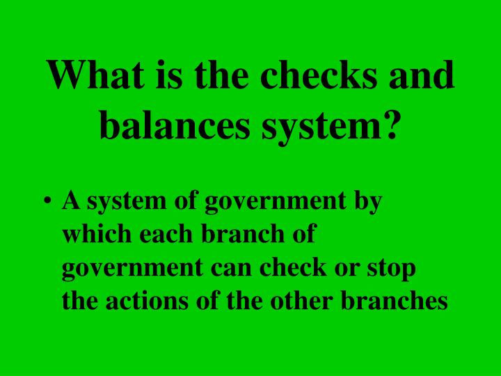 What is the checks and balances system?