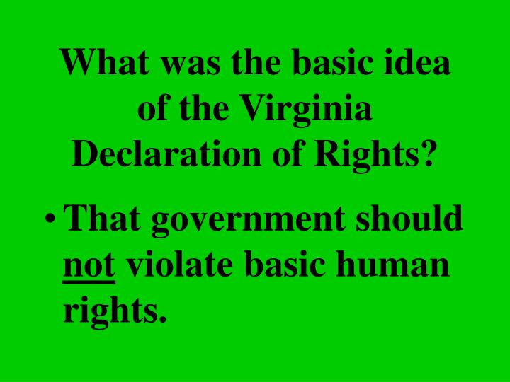 What was the basic idea of the Virginia Declaration of Rights?