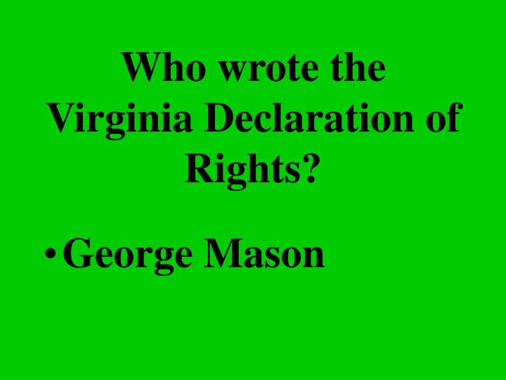 Who wrote the Virginia Declaration of Rights?