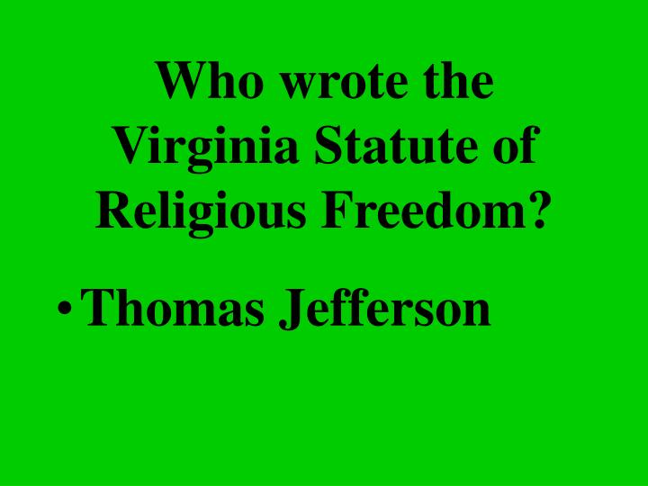 Who wrote the Virginia Statute of Religious Freedom?