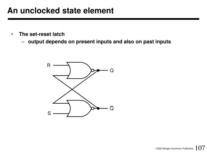 An unclocked state element