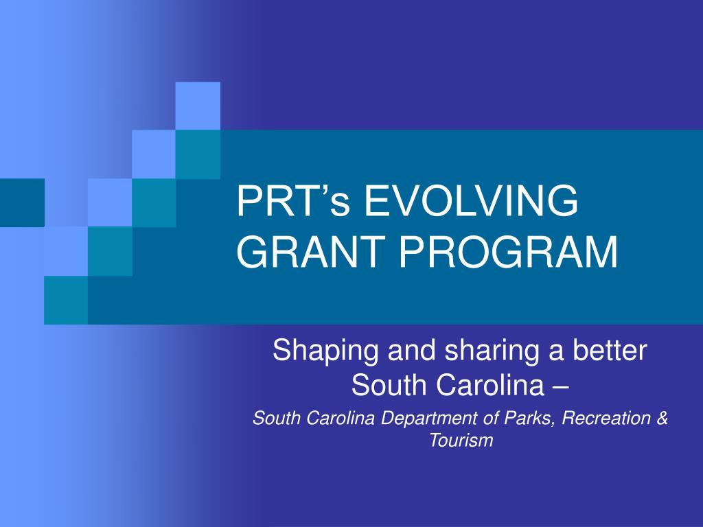 PRT's EVOLVING GRANT PROGRAM