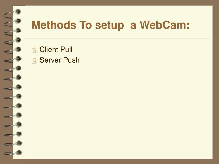 Methods To setup  a WebCam:
