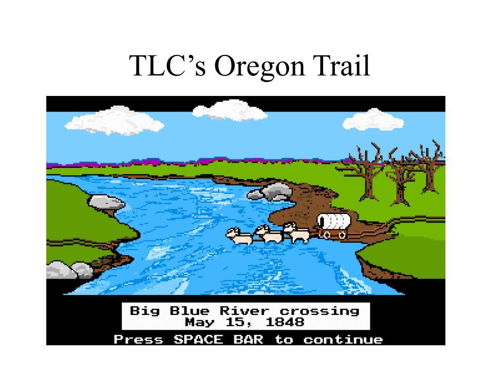 TLC's Oregon Trail