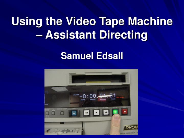 Using the Video Tape Machine – Assistant Directing