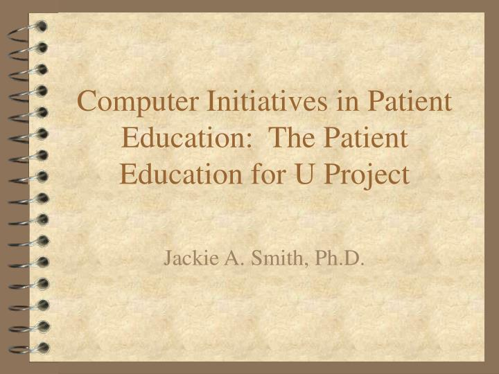 Computer initiatives in patient education the patient education for u project