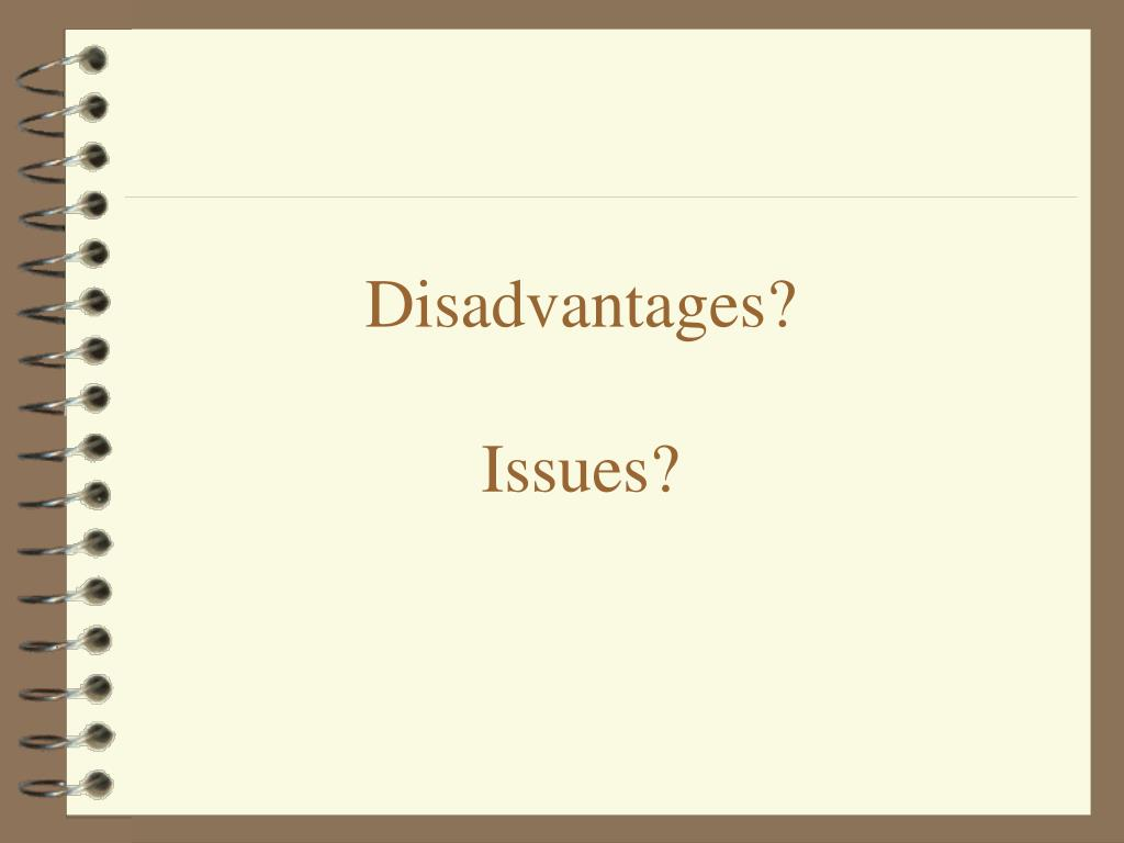 Disadvantages?