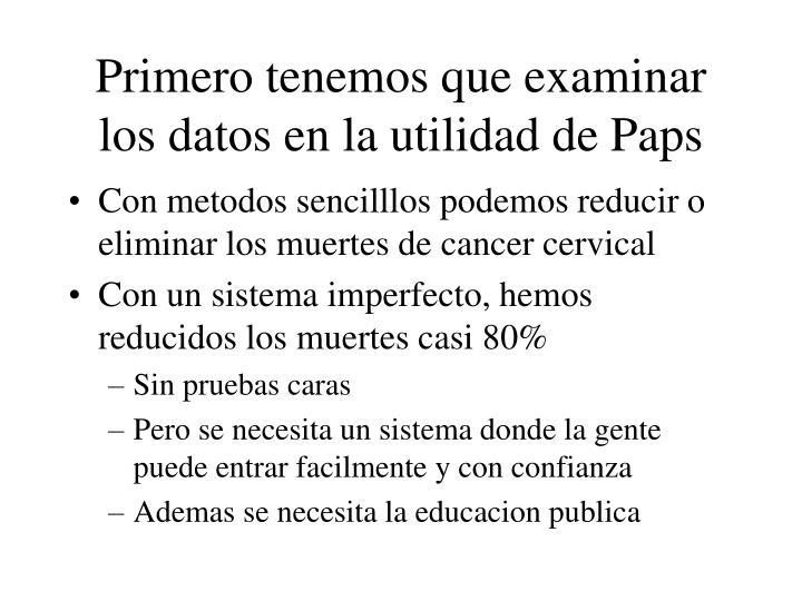Primero tenemos que examinar los datos en la utilidad de Paps