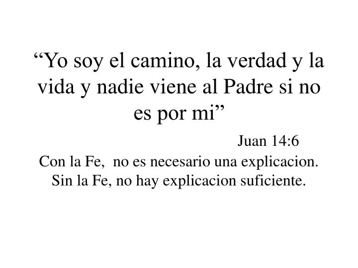 """""""Yo soy el camino, la verdad y la vida y nadie viene al Padre si no es por mi"""""""
