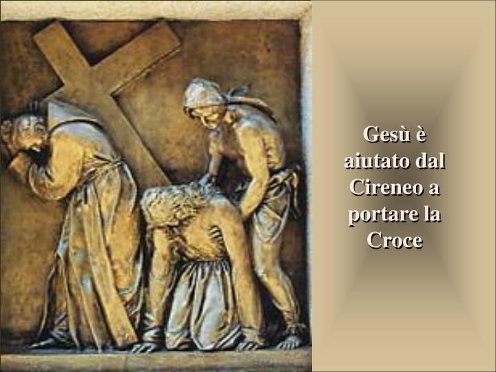 Gesù è aiutato dal Cireneo a portare la Croce