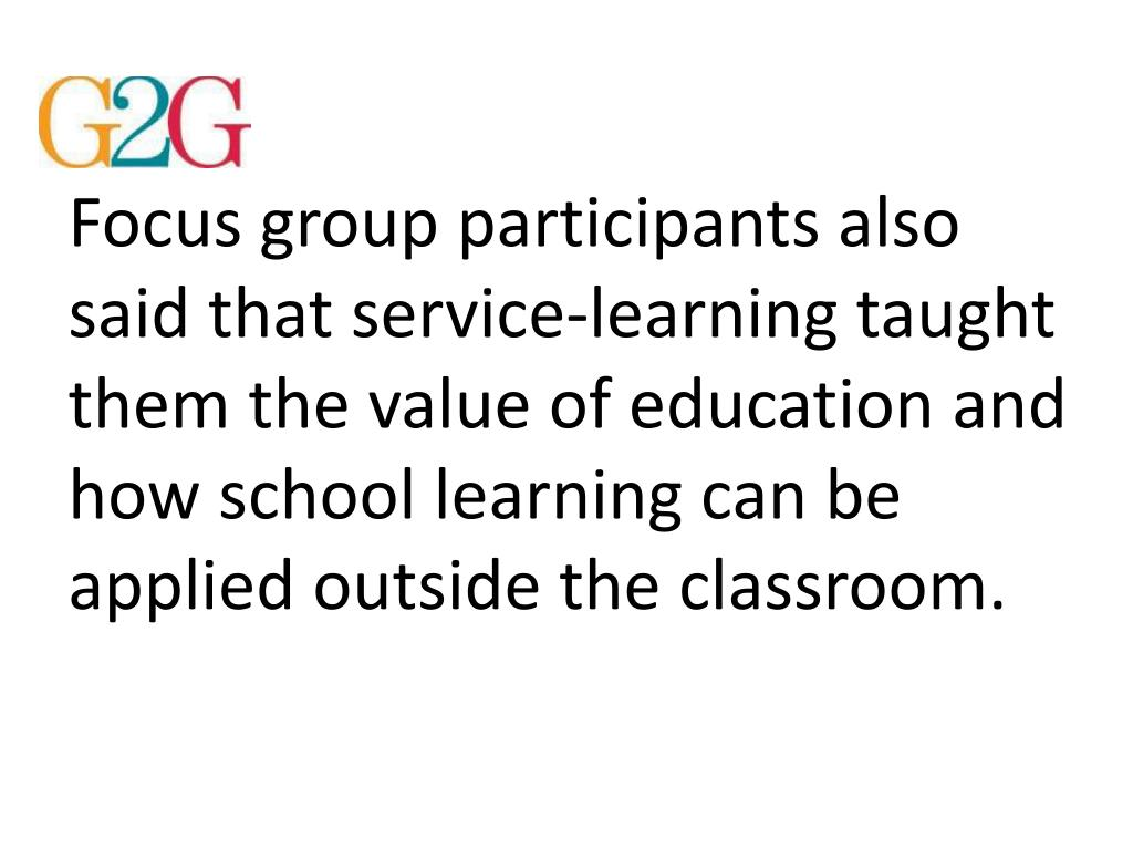 Focus group participants also said that service-learning taught them the value of education and how school learning can be applied outside the classroom.