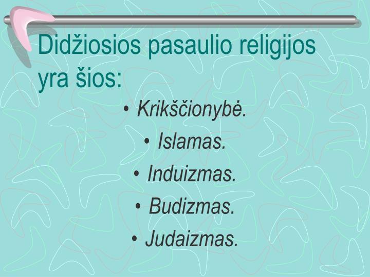 Didžiosios pasaulio religijos yra šios: