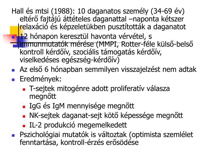 Hall s mtsi (1988): 10 daganatos szemly (34-69 v) eltr fajtj ttteles daganattal naponta ktszer relaxci s kpzeletkben puszttottk a daganatot