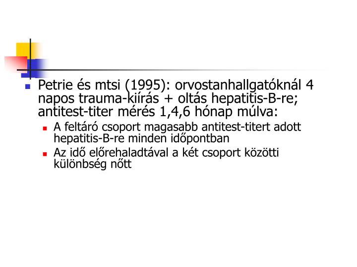 Petrie s mtsi (1995): orvostanhallgatknl 4 napos trauma-kirs + olts hepatitis-B-re; antitest-titer mrs 1,4,6 hnap mlva: