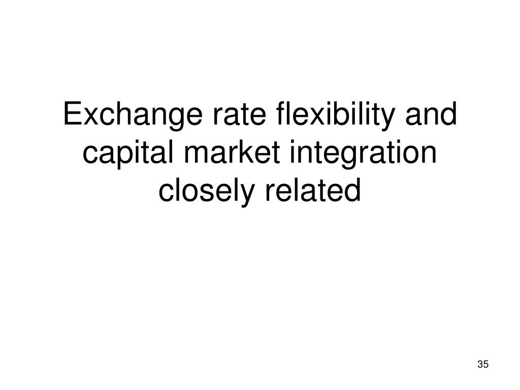 Exchange rate flexibility and capital market integration closely related