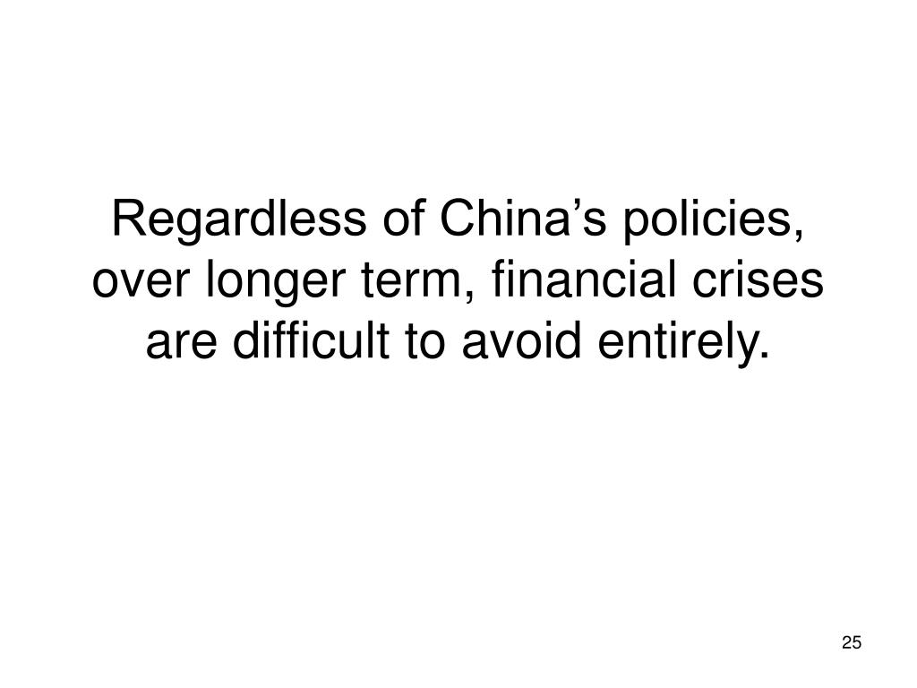 Regardless of China's policies, over longer term, financial crises are difficult to avoid entirely.