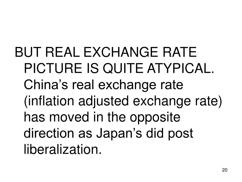 BUT REAL EXCHANGE RATE PICTURE IS QUITE ATYPICAL.  China's real exchange rate (inflation adjusted exchange rate) has moved in the opposite direction as Japan's did post liberalization.