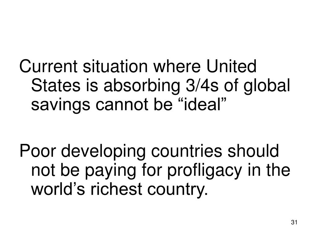 "Current situation where United States is absorbing 3/4s of global savings cannot be ""ideal"""