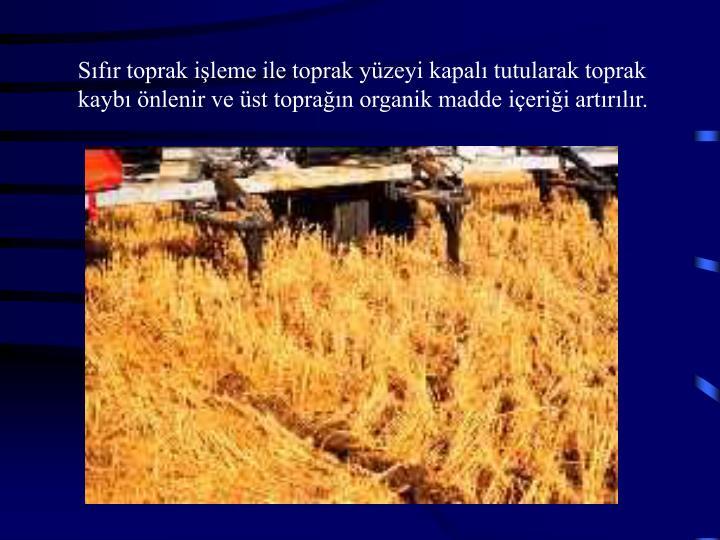 Sıfır toprak işleme ile toprak yüzeyi kapalı tutularak toprak
