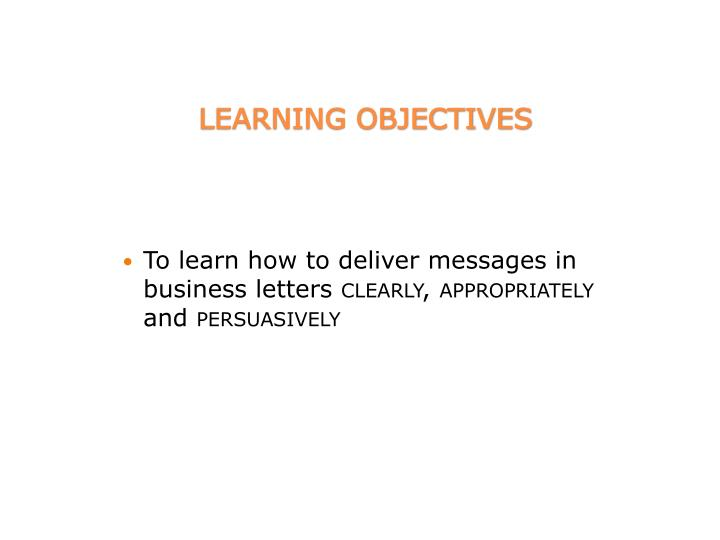 To learn how to deliver messages in business letters