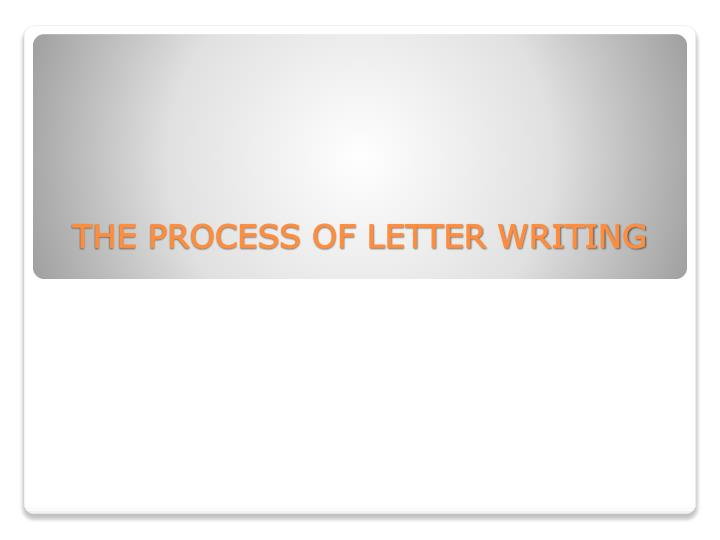 THE PROCESS OF LETTER WRITING