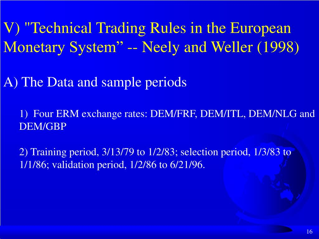 "V) ""Technical Trading Rules in the European Monetary System"" -- Neely and Weller (1998)"
