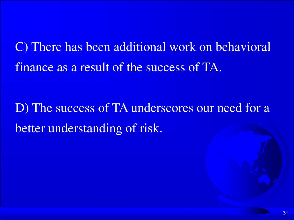 C) There has been additional work on behavioral finance as a result of the success of TA.