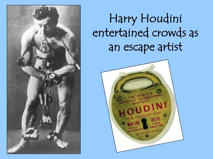Harry Houdini entertained crowds as an escape artist