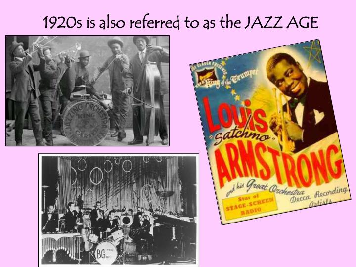1920s is also referred to as the JAZZ AGE