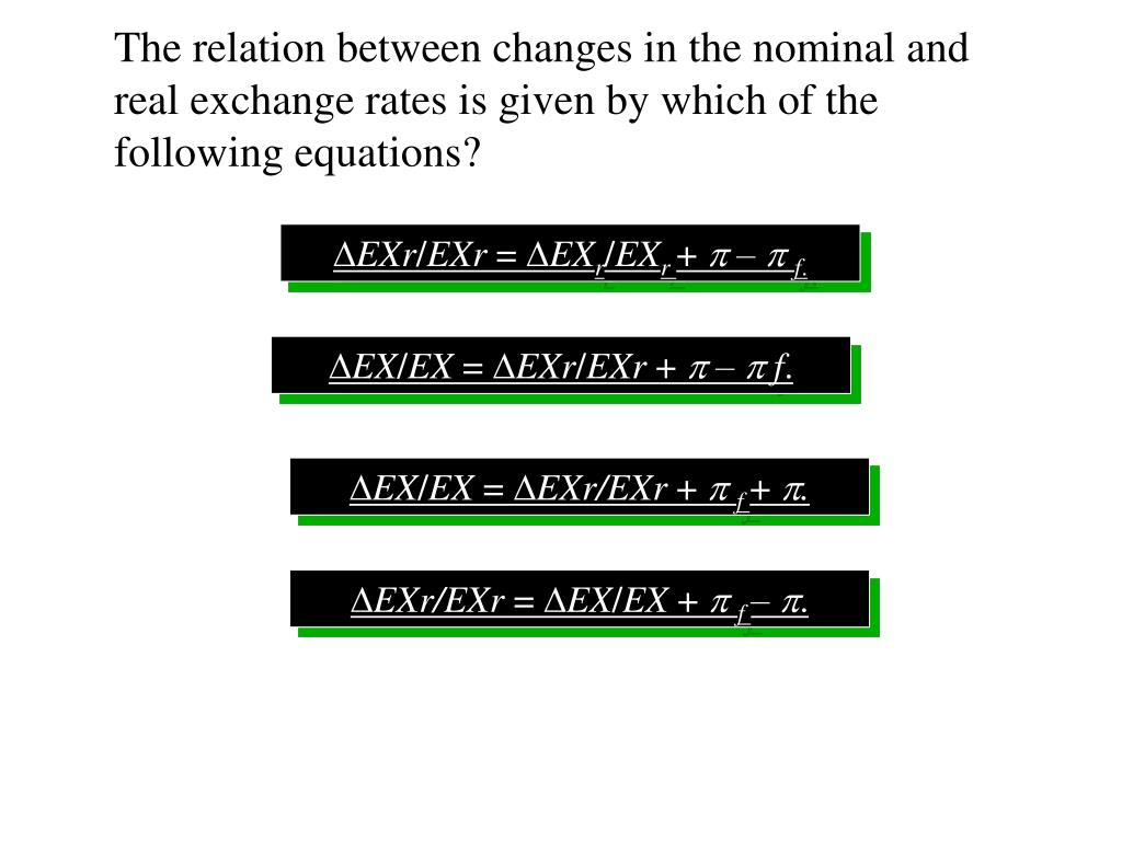 The relation between changes in the nominal and real exchange rates is given by which of the following equations?