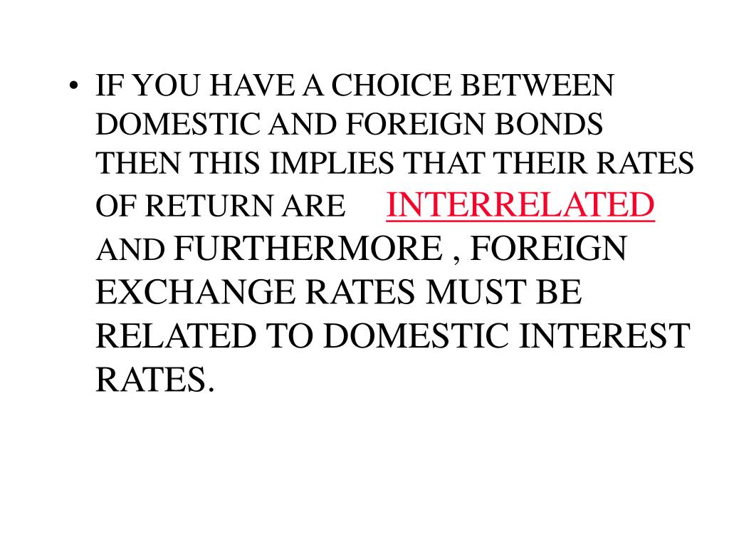 IF YOU HAVE A CHOICE BETWEEN DOMESTIC AND FOREIGN BONDS THEN THIS IMPLIES THAT THEIR RATES OF RETURN ARE