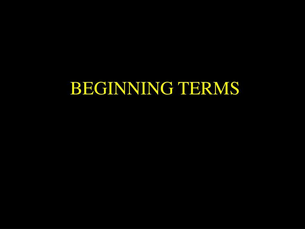 BEGINNING TERMS