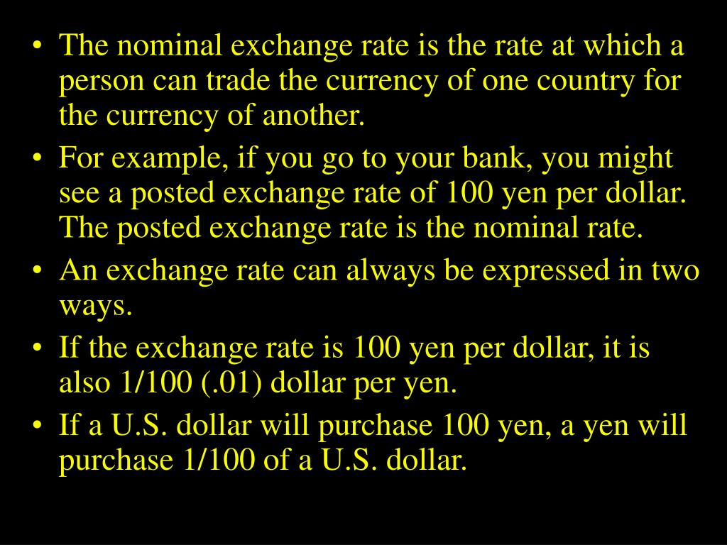 The nominal exchange rate is the rate at which a person can trade the currency of one country for the currency of another.