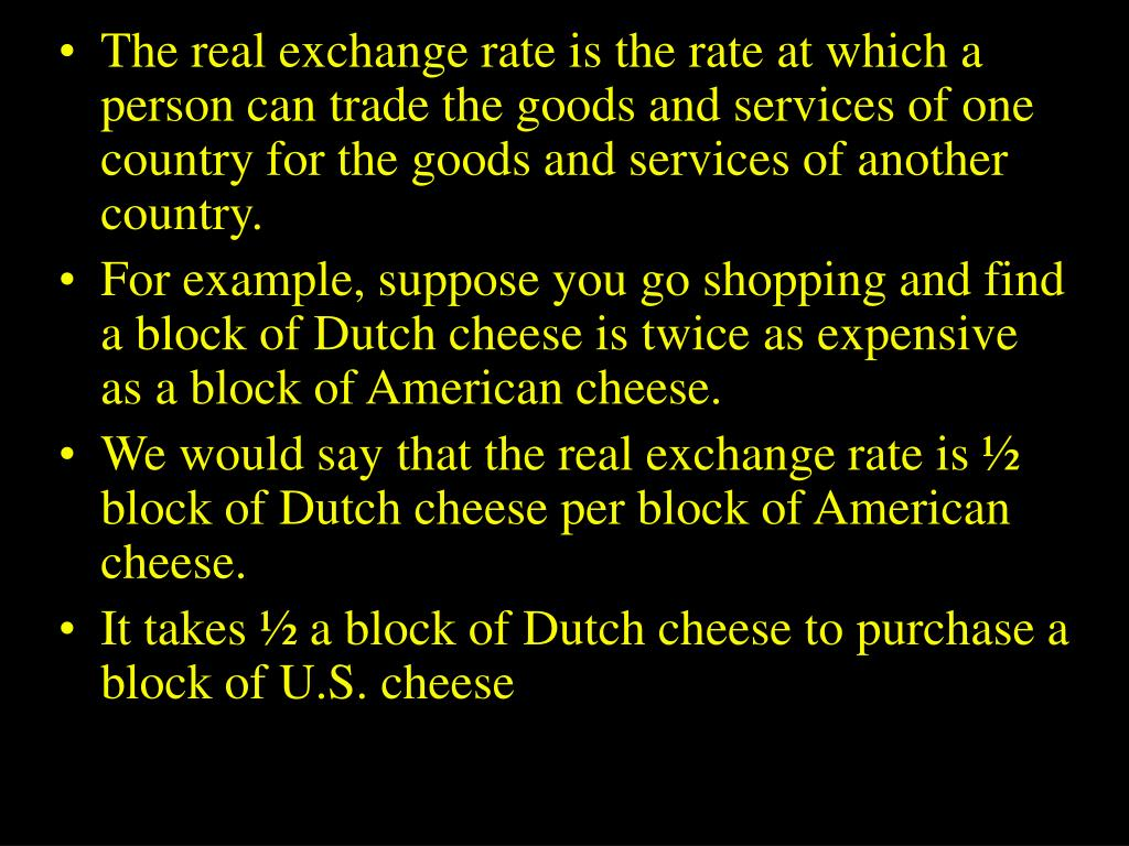 The real exchange rate is the rate at which a person can trade the goods and services of one country for the goods and services of another country.