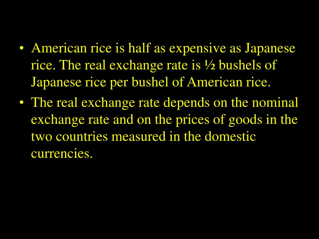 American rice is half as expensive as Japanese rice. The real exchange rate is ½ bushels of Japanese rice per bushel of American rice.