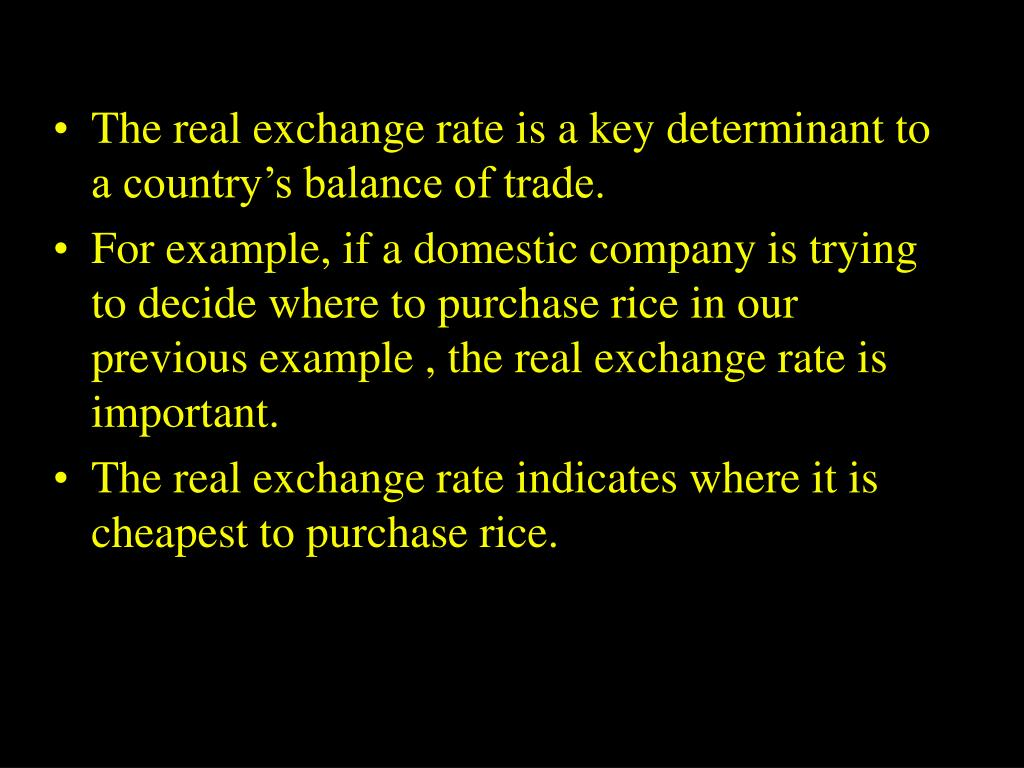 The real exchange rate is a key determinant to a country's balance of trade.