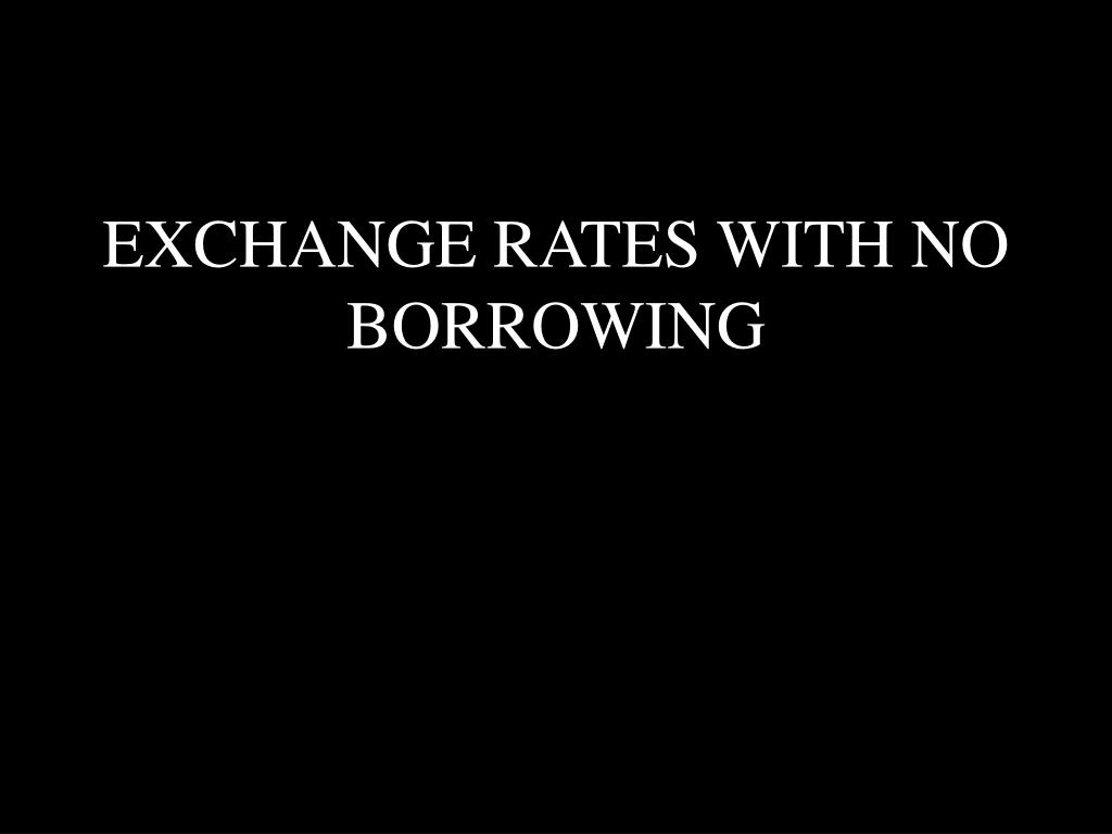 EXCHANGE RATES WITH NO BORROWING