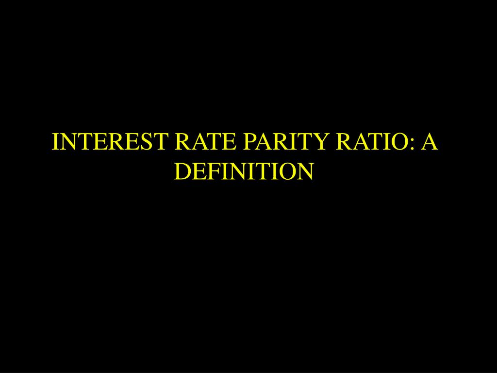 INTEREST RATE PARITY RATIO: A DEFINITION