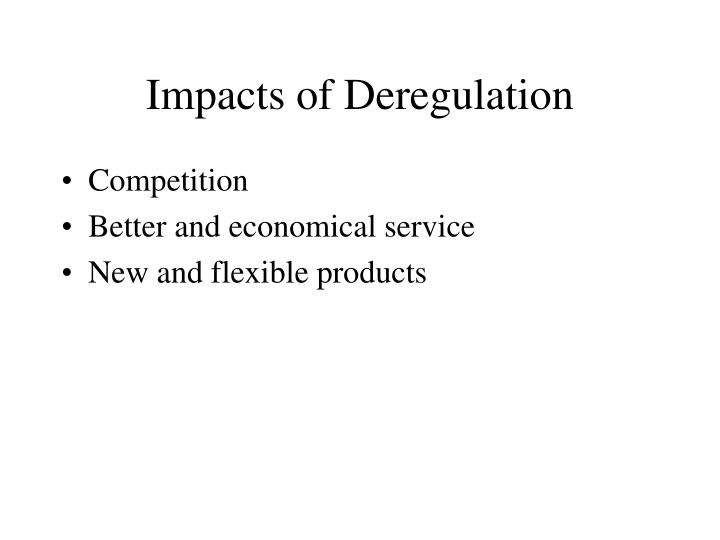 Impacts of Deregulation