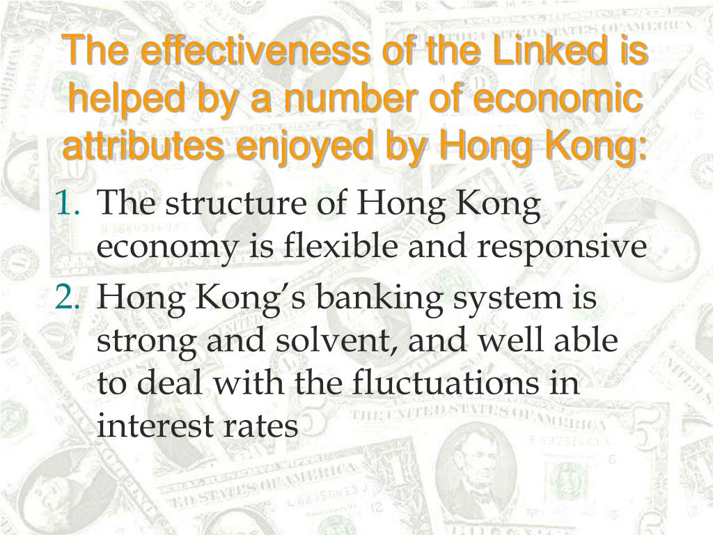 The effectiveness of the Linked is helped by a number of economic attributes enjoyed by Hong Kong: