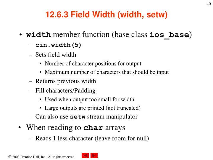 12.6.3 Field Width (width, setw)