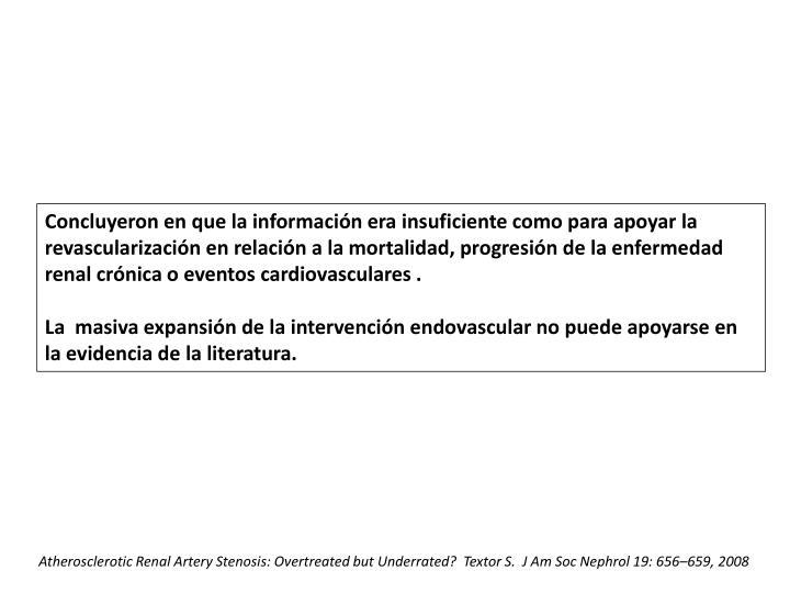 Concluyeron en que la información era insuficiente como para apoyar la revascularización en relación a la mortalidad, progresión de la enfermedad renal crónica o eventos cardiovasculares .