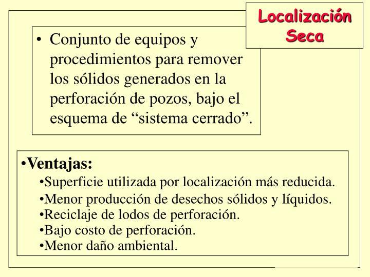 """Conjunto de equipos y procedimientos para remover los sólidos generados en la perforación de pozos, bajo el esquema de """"sistema cerrado""""."""