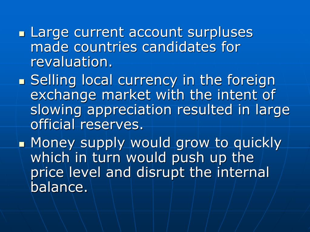 Large current account surpluses made countries candidates for revaluation.