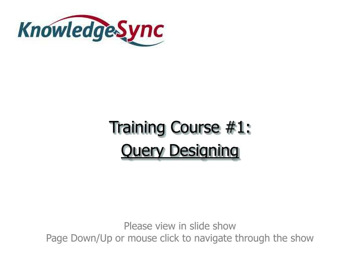 Training course 1 query designing