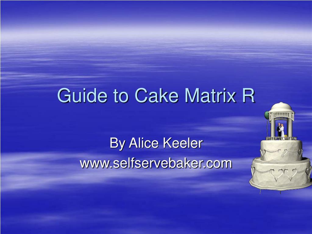 Guide to Cake Matrix R